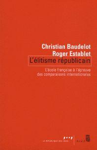 Christian Baudelot et Roger Establet - L'élitisme républicain - L'école française à l'épreuve des comparaisons internationales/ http://hip.univ-orleans.fr/ipac20/ipac.jsp?session=K455E1K298138.1851&menu=search&aspect=subtab48&npp=10&ipp=25&spp=20&profile=scd&ri=4&source=~!la_source&index=.GK&term=L%27%C3%89litisme+r%C3%A9publicain&x=0&y=0&aspect=subtab48