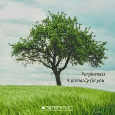 Forgiveness is primarily for you. Wherever you don't let love flow out of you, in that place, love can't flow into your life.