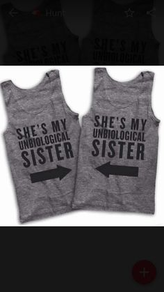 She's My Unbiological Sister Tank Tops  Best Friend Shirts