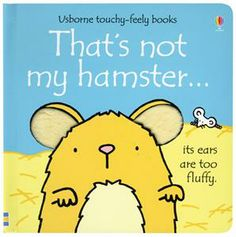 """That's not my hamster."" at Usborne Children's Books Book Club Books, Good Books, My Books, Toddler Books, Childrens Books, Touch And Feel Book, Board Books For Babies, Animal Books, Book Signing"