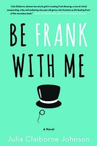 Be Frank with Me by Julia Claiborne Johnson
