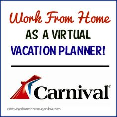 Work from home as a Carnival Vacation Planner -- legitimate home-based job that comes with benefits!