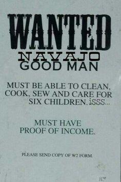 Wanted good Navajo man. Native Humor, Navajo Culture, Happy Words, My Heritage, A Good Man, Nativity, Lol, Sayings, Humor