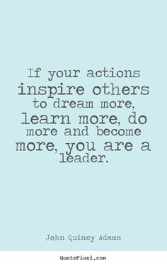 if your actions inspire others john quincy adams - Google Search
