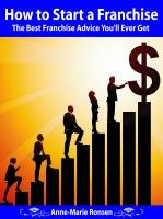 How to Start a Franchise: The Best Franchise Advice You'll Ever Get, an ebook by Anne-Marie Ronsen at Smashwords