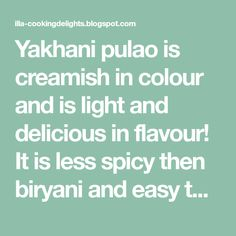 Yakhani pulao is creamish in colour and is light and delicious in flavour! It is less spicy then biryani and easy to cook. Love Quotes With Images, Biryani, Spicy, Cooking, Easy, Color, House, Kitchen, Home