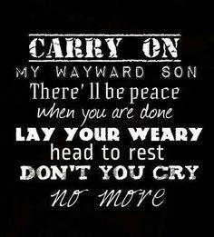 Carry on my wayward son!