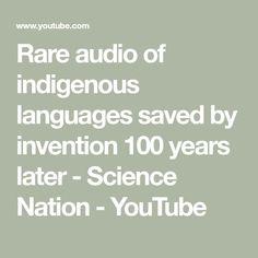 Rare audio of indigenous languages saved by invention 100 years later - Science Nation - YouTube