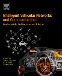 Intelligent vehicular networks and communications : fundamentals, architectures and solutions / Anand Paul, Naveen Chilamkurti, Alfred Daniel & Seungmin Rho