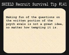 S.H.I.E.L.D. Recruit Survival Tip #141:Making fun of the questions on the written portion of the psych evals is not a great idea, no matter how tempting it is.