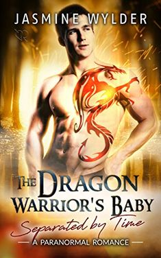 The Dragon Warrior's Baby: A Paranormal Romance (Separated by Time Book 2) - 75+ Best Paranormal Romance Books, Novels & Series That Are Worth Reading for Adults. Top reading lists for vampires, shifters, dragons, alpha males, supernatural, witches, werewolves, demons, supernatural and more. Check out this awesome list! #books #romance
