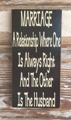 Marriage: A Relationship Where One Is Always Right & The Other Is The Husband. Wood Sign