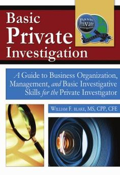 Basic Private Investigation: A Guide to Business Organization Management and Basic Investigative Skills for the Private Investigator free ebook Organization And Management, Business Organization, Become A Private Investigator, Detective, Thesis Writing, Dire Straits, Private Eye, Criminology, Continuing Education