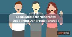 Social Media for Nonprofits: Deepening Donor Relationships  http://www.agorapulse.com/blog/social-media-nonprofits-donors
