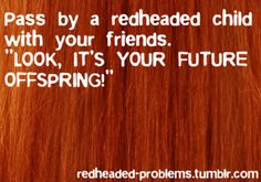 Pass a redheaded child...