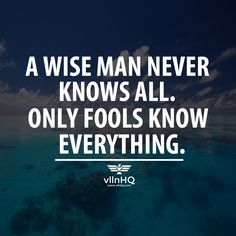 A wise man never knows all. Only fools know everything. #wisevillain #villainknows #vllnhq