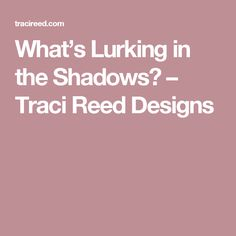 What's Lurking in the Shadows? – Traci Reed Designs