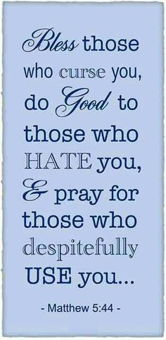 "I don't think anyone ""hates"" me, but I would pray for anyone who wished harm on anyone else"