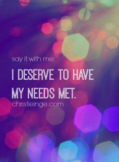 I deserve to have my needs met
