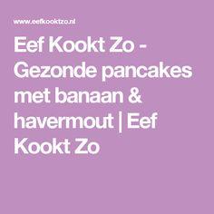 Eef Kookt Zo - Gezonde pancakes met banaan & havermout | Eef Kookt Zo