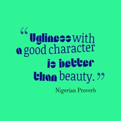 Ugliness-with-a-good-character__quotes-by-Nigerian Proverb-84