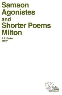 Samson Agonistes, and Shorter Poems (Crofts Classics): John Milton, A. E. Barker: 9780882950587: Amazon.com: Books