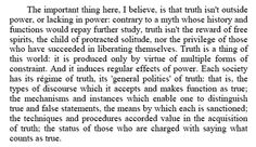"""""""The important thing here, I believe, is that truth isn't outside power, or lacking in power: contrary to a myth whose history and functions would repay further study, truth isn't the reward of free spirits, the child of protracted solitude, nor the privilege of those who have succeeded in liberating themselves. Truth is a thing of this world..."""" ~Foucault, 1980 [click on this image to find a bundle of clips and analyses related to the sociology of knowledge]"""