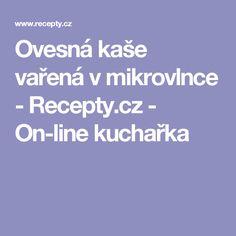 Ovesná kaše vařená v mikrovlnce  - Recepty.cz - On-line kuchařka