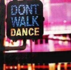 Dont walk, DANCE