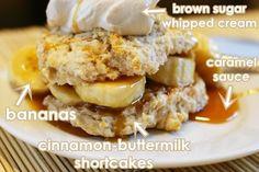 brown sugar whipped cream. bananas. carmel sauce. cinnamon buttermilk shortcakes. umm yah.