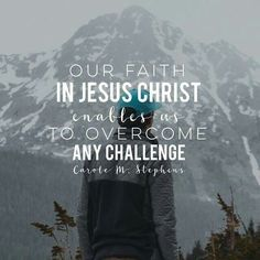 faith in Christ helps us overcome any challenge