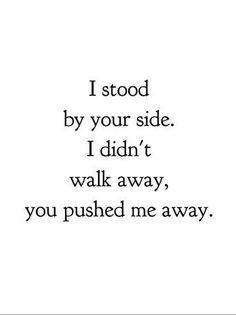 I would have never walked away. But you already know that, don't you?