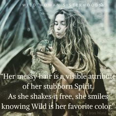 Her messy hair a visible attribute of her stubborn spirit. As she shakes it free, she smiles knowing wild is her favorite colour. ~ J. Iron Word. WILD WOMAN SISTERHOODॐ #WildWomanSisterhood #wildwoman #wildwomen #wildwomanmedicine