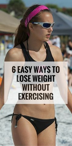 6 Simple Ways To Lose Weight Without Exercising