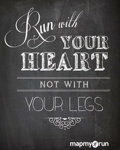 Run with your heart :)