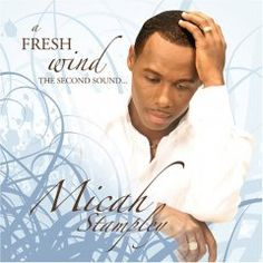 """Micah Stampley new album - """"A Fresh Wind The Second Sound"""""""