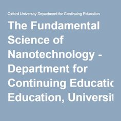The Fundamental Science of Nanotechnology - Department for Continuing Education, University of Oxford Nanotechnology, Continuing Education, Online Courses, Oxford, University, Science, Oxfords, Community College, Colleges