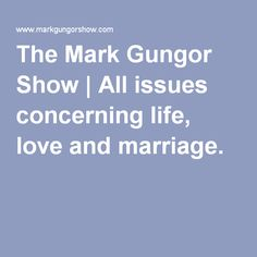 The Mark Gungor Show | All issues concerning life, love and marriage.