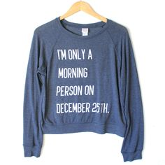 I'm Only A Morning Person On December 25th Ugly Christmas Sweatshirt