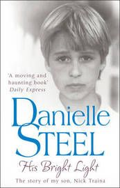 Danielle Steel - His Bright light (A true story based on the life of her son)
