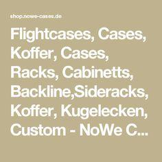 Flightcases, Cases, Koffer, Cases, Racks, Cabinetts, Backline,Sideracks, Koffer, Kugelecken, Custom - NoWe Cases