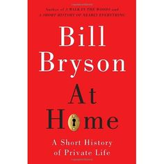 """From one of the most beloved authors of our  time—a fascinating excursion into the history behind the place we call home. """"Houses aren't refuges from history. They are where history ends up.""""     Bill Bryson and his family live in a Victorian parsonage in a part of England where nothing of any great significance has happened since the Romans decamped. Yet one day, he began to consider how very little he knew about the ordinary things of life as he found it in that comf..."""