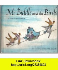 Weekly reader childrens book club presents Mr. Biddle and the birds John Lonzo Anderson, Adrienne Adams ,   ,  , ASIN: B000734GV4 , tutorials , pdf , ebook , torrent , downloads , rapidshare , filesonic , hotfile , megaupload , fileserve