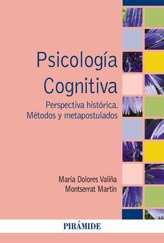 Psicología cognitiva : perspectiva histórica, métodos y      metapostulados  / María Dolores Valiña, Montserrat Martín. --      Madrid : Pirámide, D.L. 2015 http://absysnetweb.bbtk.ull.es/cgi-bin/abnetopac01?TITN=529821