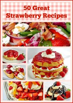 50 Strawberry Recipes - plenty of sweet ways to put this all time favourite berry to delicious use...and a couple of savory ways too!