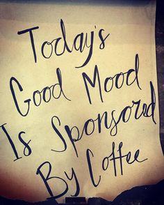 Just kidding today's good mood is actually sponsored by the CHOICE to be in one (though coffee helps too). I didn't wake up in a good mood but I'll keep making the choice to be in one all day. What will sponsor your good mood today??