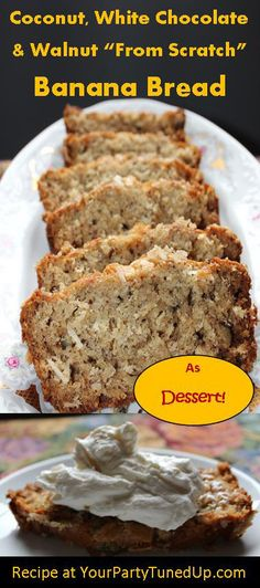 COCONUT, WHITE CHOCOLATE AND WALNUT FROM-SCRATCH BANANA BREAD:   A terrific retro recipe, but remade so it's even good enough for dessert!