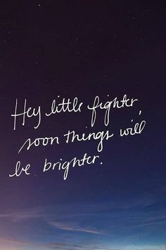 Hey little fighter, things will get brighter.  Perfect quote for cranio kids because as tough as surgery is, it does get better!