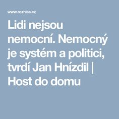 Lidi nejsou nemocní. Nemocný je systém a politici, tvrdí Jan Hnízdil | Host do domu
