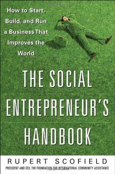 The Social Entrepreneur's Handbook: How to Start, Build, and Run a Business That Improves the World by Rupert Scofield,http://www.amazon.com/dp/0071750290/ref=cm_sw_r_pi_dp_d8R1sb0ZY932MMEF